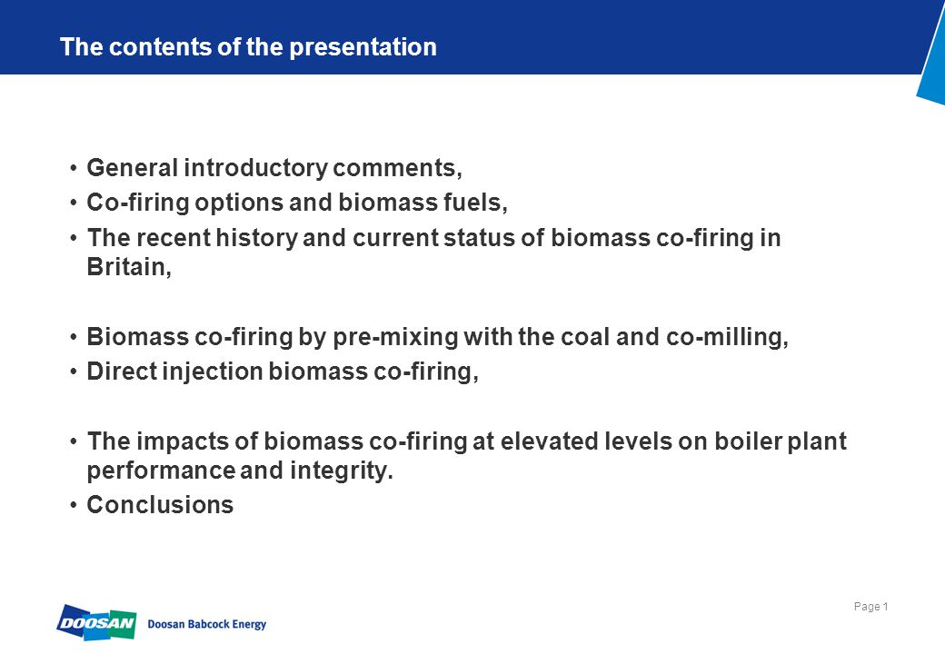 Page 1 The contents of the presentation General introductory comments, Co-firing options and biomass fuels, The recent history and current status of b