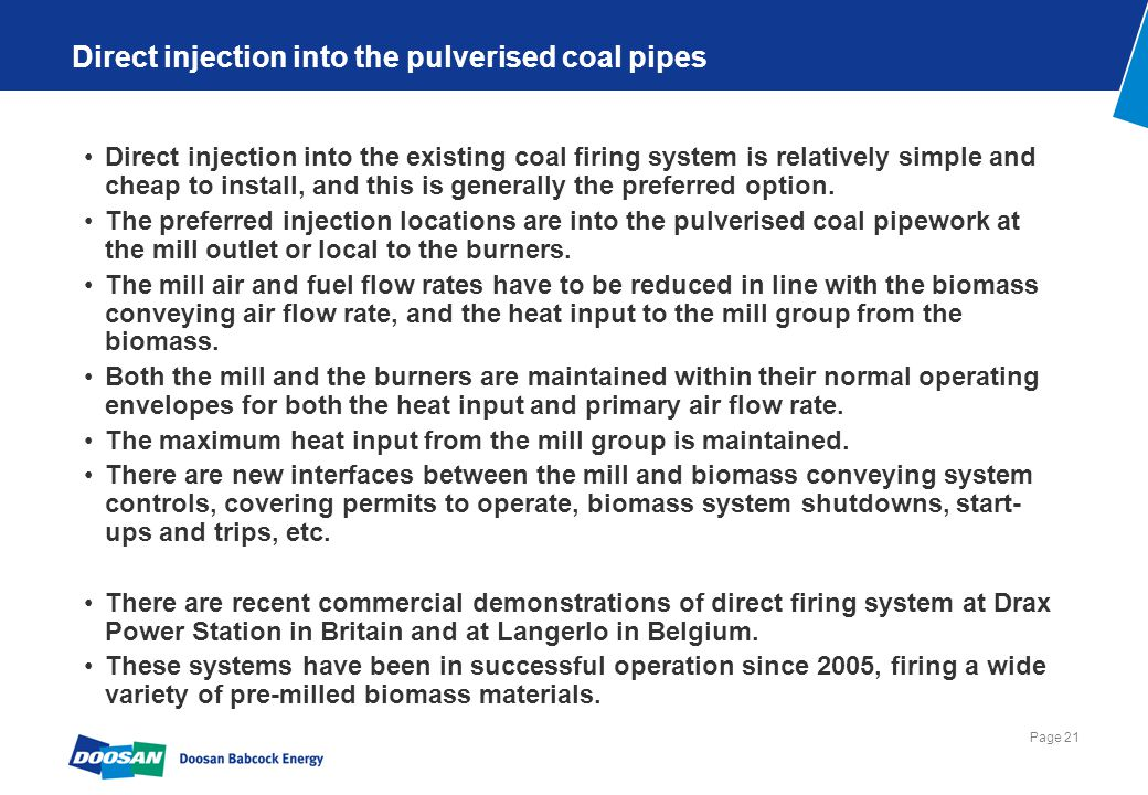 Page 21 Direct injection into the pulverised coal pipes Direct injection into the existing coal firing system is relatively simple and cheap to instal