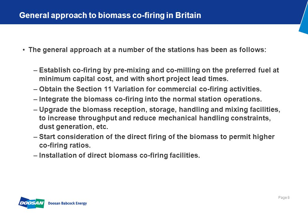 Page 8 General approach to biomass co-firing in Britain The general approach at a number of the stations has been as follows: –Establish co-firing by
