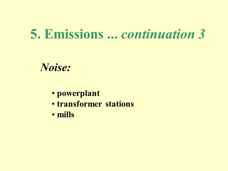 5. Emissions... continuation 3 Noise: powerplant transformer stations mills