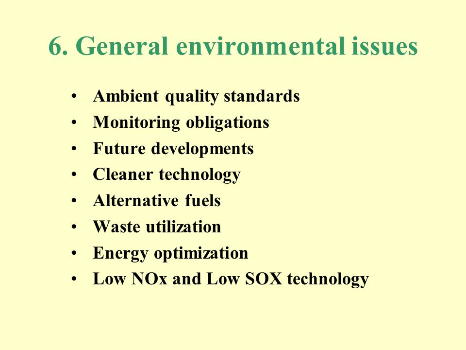 6. General environmental issues Ambient quality standards Monitoring obligations Future developments Cleaner technology Alternative fuels Waste utiliz