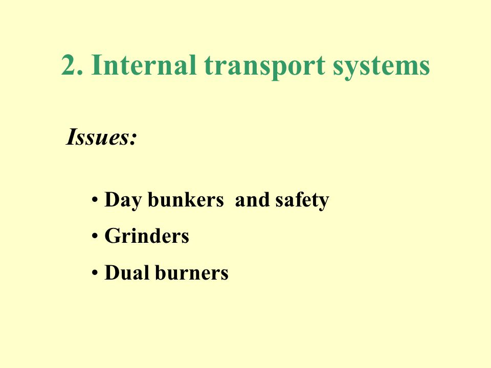 2. Internal transport systems Issues: Day bunkers and safety Grinders Dual burners