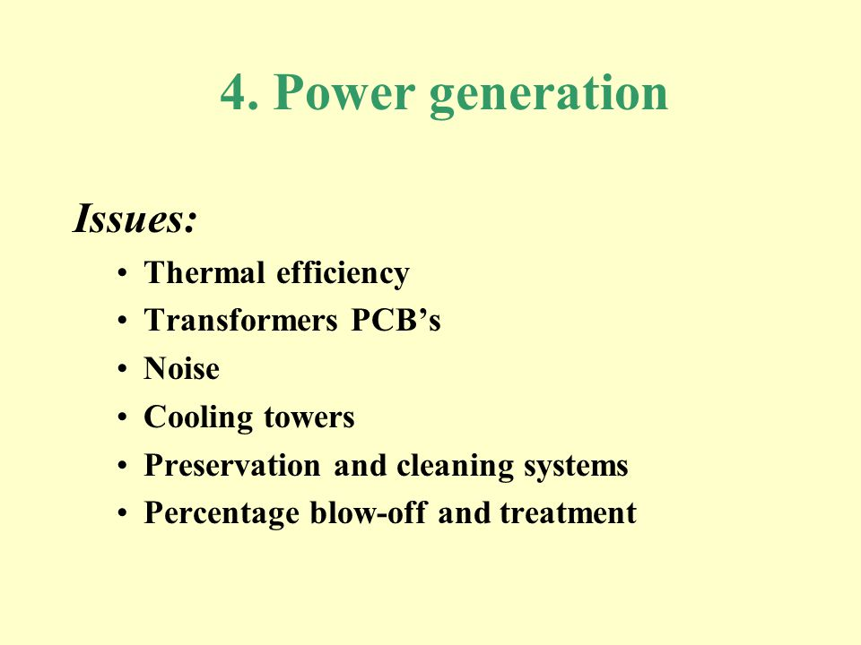 4. Power generation Issues: Thermal efficiency Transformers PCBs Noise Cooling towers Preservation and cleaning systems Percentage blow-off and treatm