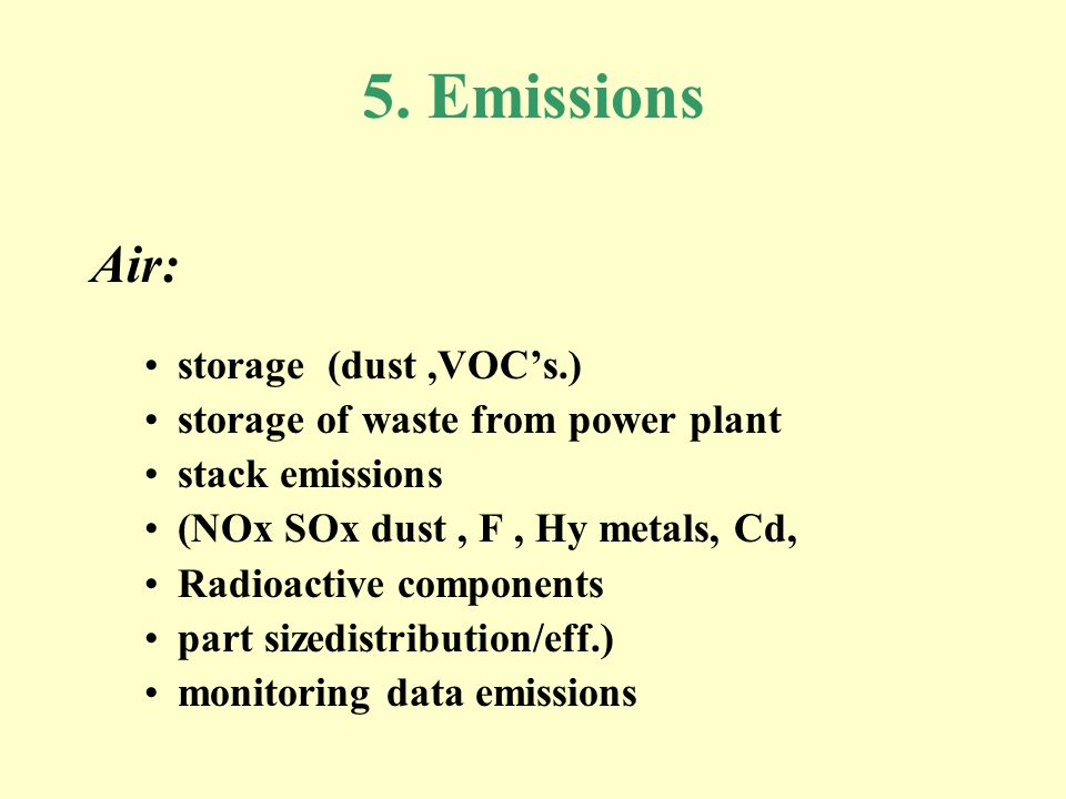 5. Emissions Air: storage (dust,VOCs.) storage of waste from power plant stack emissions (NOx SOx dust, F, Hy metals, Cd, Radioactive components part