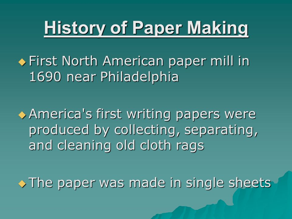 History of Paper Making 1798, Nicholas-Louis Robert of France invented a paper making machine that produced paper on an endless wire screen 1798, Nicholas-Louis Robert of France invented a paper making machine that produced paper on an endless wire screen Further developed in England by Brian Donkin Further developed in England by Brian Donkin Not put into service until 1804 Not put into service until 1804