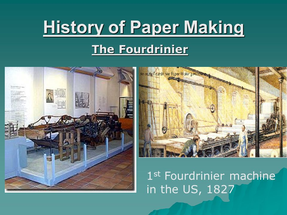 History of Paper Making The Fourdrinier 1 st Fourdrinier machine in the US, 1827