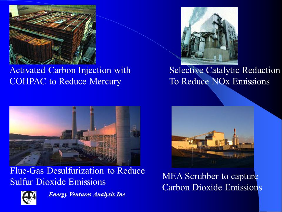 Energy Ventures Analysis Inc Flue-Gas Desulfurization to Reduce Sulfur Dioxide Emissions Selective Catalytic Reduction To Reduce NOx Emissions Activated Carbon Injection with COHPAC to Reduce Mercury MEA Scrubber to capture Carbon Dioxide Emissions