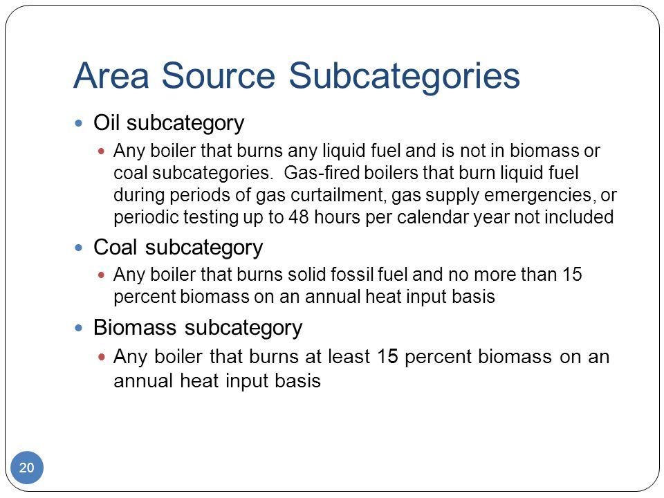 Area Source Subcategories Oil subcategory Any boiler that burns any liquid fuel and is not in biomass or coal subcategories.