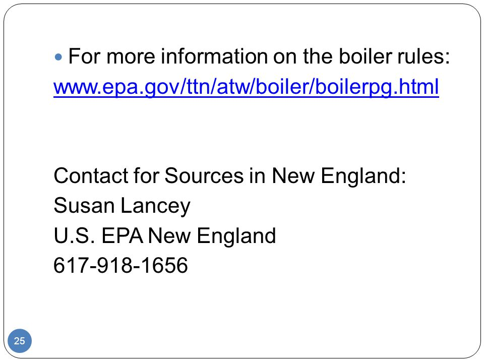 For more information on the boiler rules:   Contact for Sources in New England: Susan Lancey U.S.