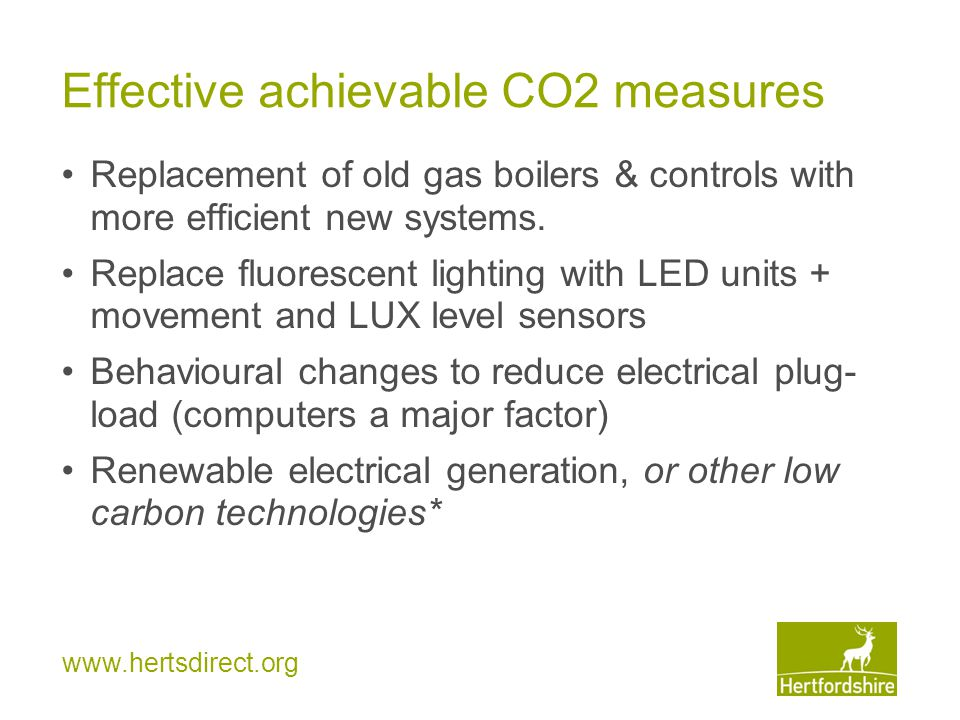 www.hertsdirect.org Effective achievable CO2 measures Replacement of old gas boilers & controls with more efficient new systems.