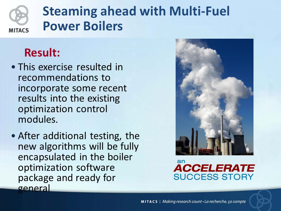 Steaming ahead with Multi-Fuel Power Boilers Result: This exercise resulted in recommendations to incorporate some recent results into the existing optimization control modules.