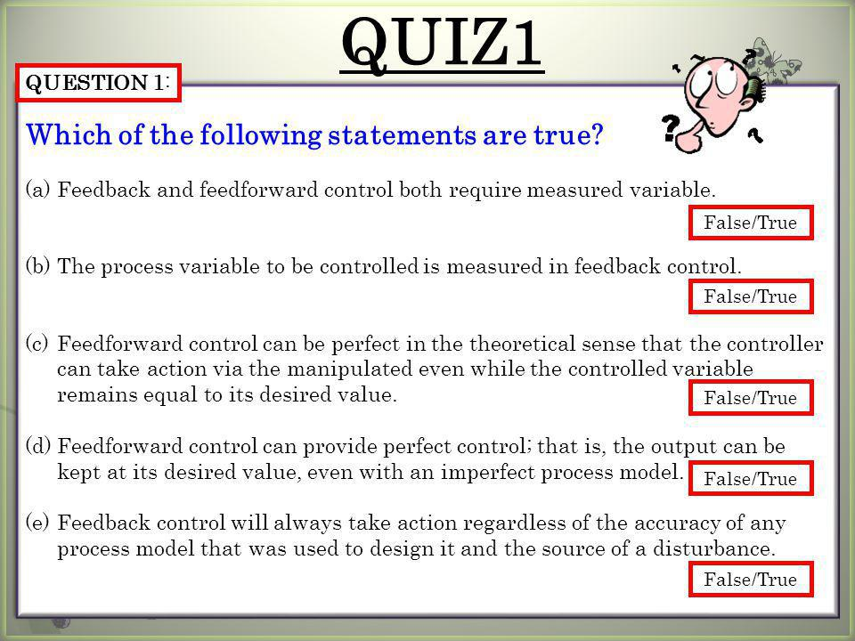 Which of the following statements are true? (a)Feedback and feedforward control both require measured variable. (b)The process variable to be controll
