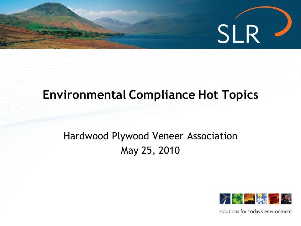 Environmental Compliance Hot Topics Hardwood Plywood Veneer Association May 25, 2010