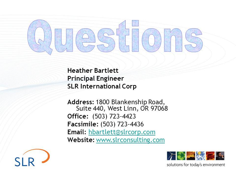 Heather Bartlett Principal Engineer SLR International Corp Address: 1800 Blankenship Road, Suite 440, West Linn, OR 97068 Office: (503) 723-4423 Facsimile: (503) 723-4436 Email: hbartlett@slrcorp.comhbartlett@slrcorp.com Website: www.slrconsulting.comwww.slrconsulting.com