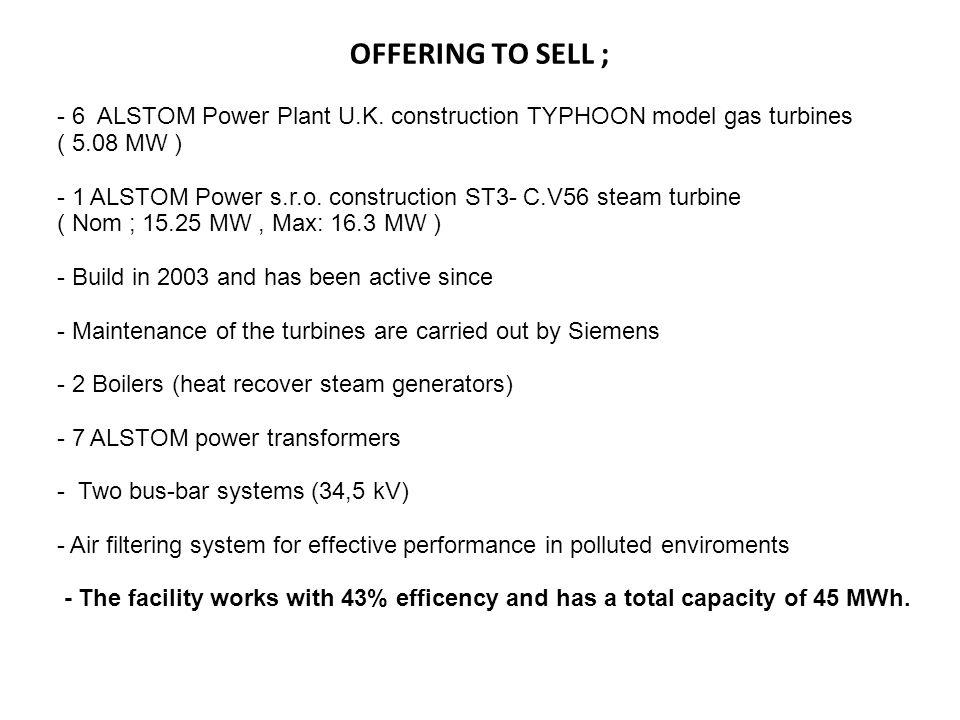 OFFERING TO SELL ; - 6 ALSTOM Power Plant U.K. construction TYPHOON model gas turbines ( 5.08 MW ) - 1 ALSTOM Power s.r.o. construction ST3- C.V56 ste