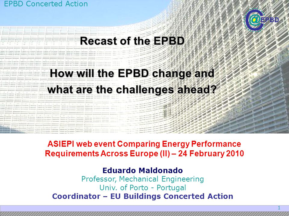 EPBD Concerted Action 2 Original EPBD OBJECTIVES and MEASURES Objectives Application of these standards on new and existing buildings Certification schemes for all buildings Promoting the improvement of energy performance of buildings within the EU through cost-effective measures, with no compromise to comfort and Indoor air quality.