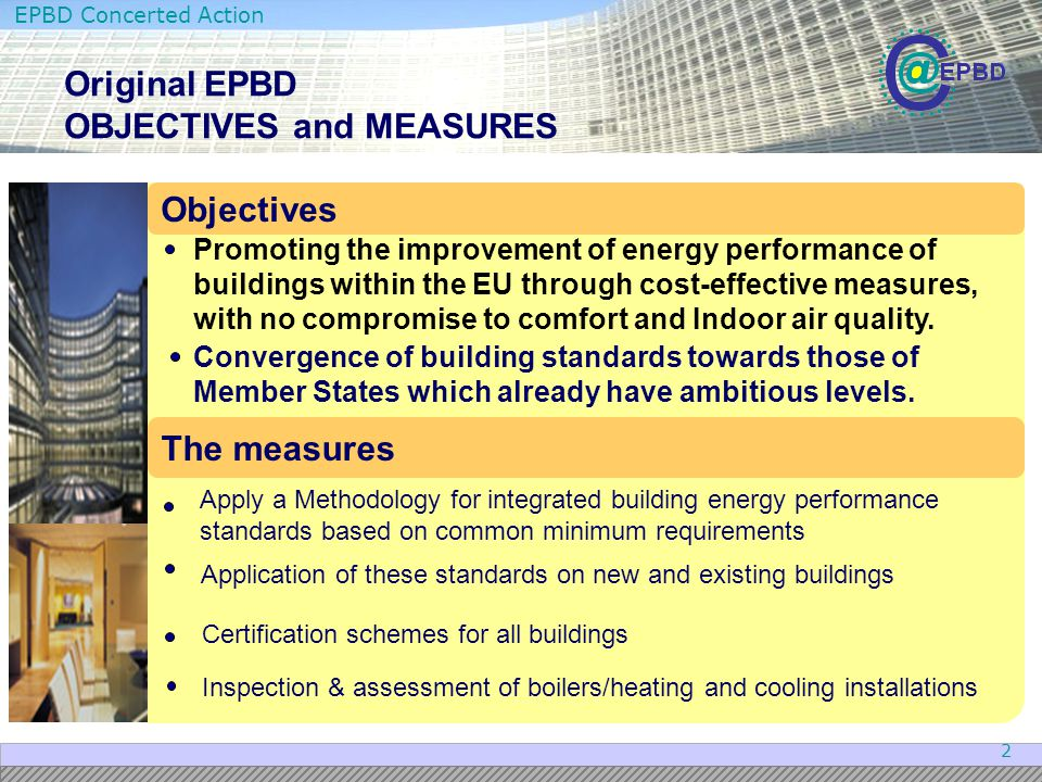 EPBD Concerted Action 13 New developments in the Recast - Inspections The role and quality of the inspections is improved; Inspections of boilers become inspections of heating systems (gas boilers between 20 kW and 100 kW no longer exempted) Ventilation systems are included in AC inspections; An option B (replacement by Information Campaigns) also becomes possible for AC systems; For every inspection, one report, including recomendations; Inspection reports must also be kept in central databases and subject to quality control as building certificates.