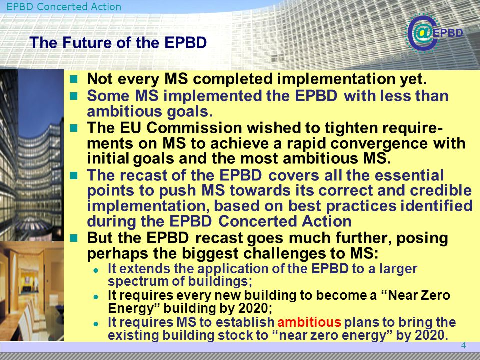 EPBD Concerted Action 4 Not every MS completed implementation yet. Some MS implemented the EPBD with less than ambitious goals. The EU Commission wish