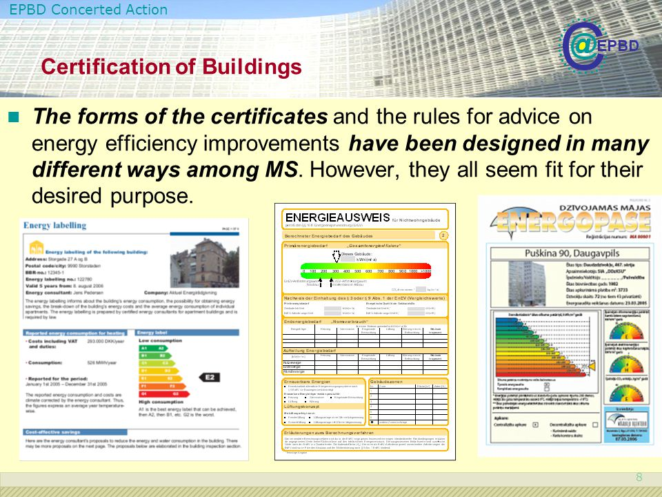 EPBD Concerted Action 8 The forms of the certificates and the rules for advice on energy efficiency improvements have been designed in many different