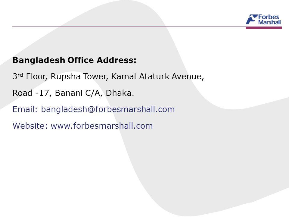 Bangladesh Office Address: 3 rd Floor, Rupsha Tower, Kamal Ataturk Avenue, Road -17, Banani C/A, Dhaka. Email: bangladesh@forbesmarshall.com Website: