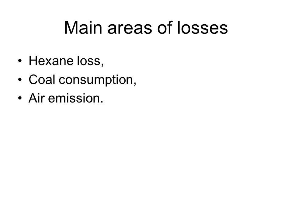 Main areas of losses Hexane loss, Coal consumption, Air emission.