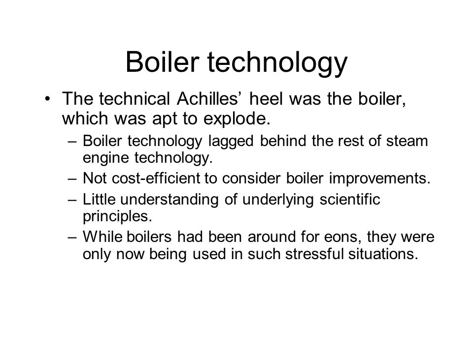 Boiler technology The technical Achilles heel was the boiler, which was apt to explode.