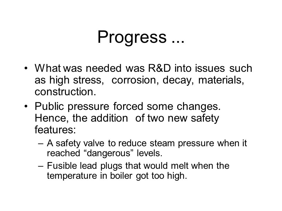 Progress... What was needed was R&D into issues such as high stress, corrosion, decay, materials, construction. Public pressure forced some changes. H