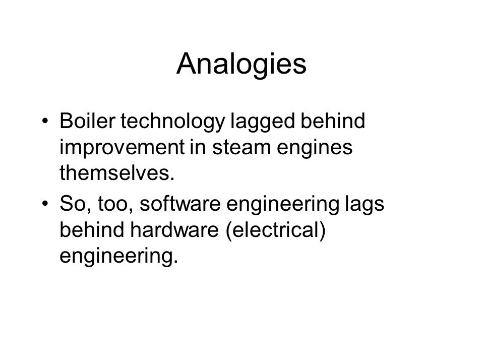Analogies Boiler technology lagged behind improvement in steam engines themselves.