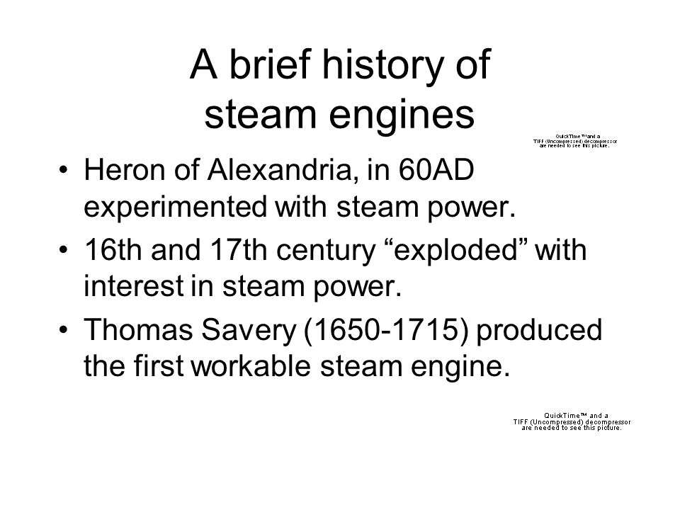 A brief history of steam engines Heron of Alexandria, in 60AD experimented with steam power.