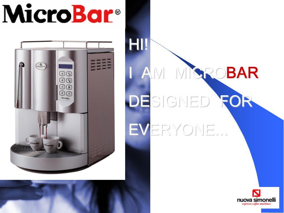 HI! I AM MICROBAR DESIGNED FOR EVERYONE...