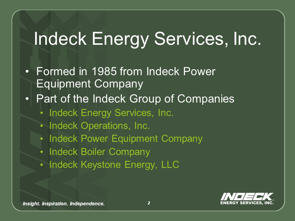 Insight.Inspiration. Independence. 33 Indeck Energy Services, Inc.