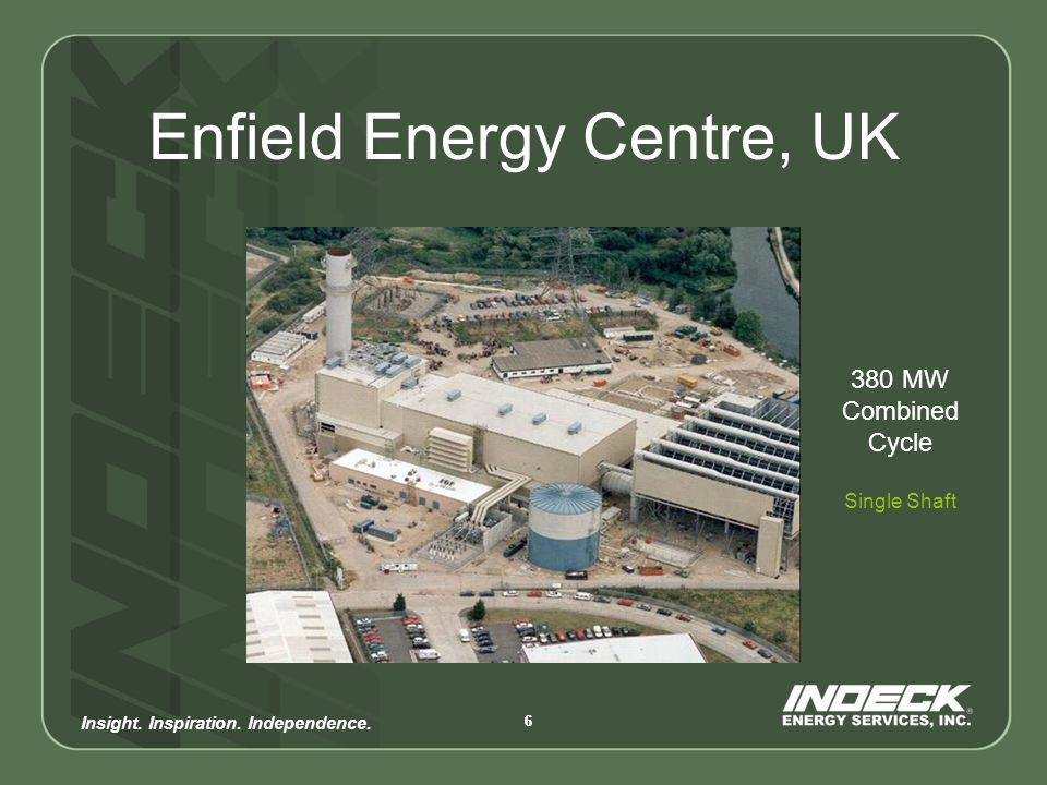 Insight. Inspiration. Independence. 66 Enfield Energy Centre, UK 380 MW Combined Cycle Single Shaft