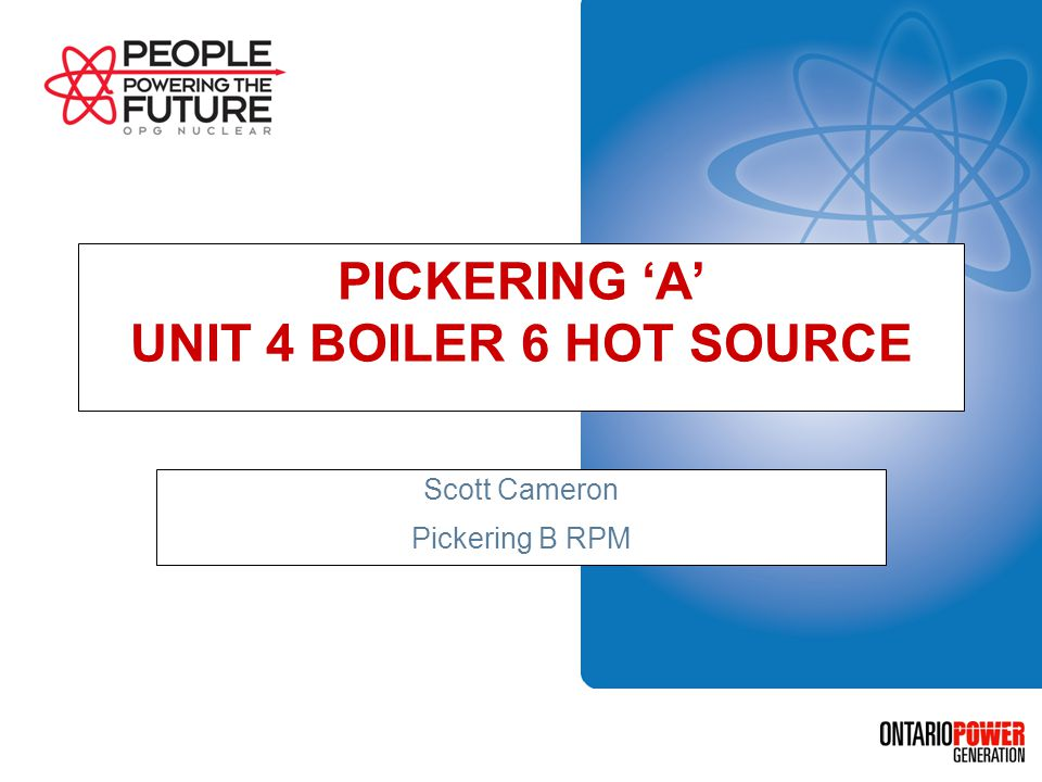 PICKERING A UNIT 4 BOILER 6 HOT SOURCE Scott Cameron Pickering B RPM