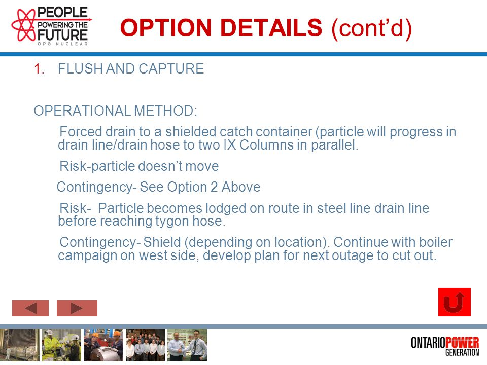 OPTION DETAILS (contd) 1.FLUSH AND CAPTURE OPERATIONAL METHOD: Forced drain to a shielded catch container (particle will progress in drain line/drain hose to two IX Columns in parallel.
