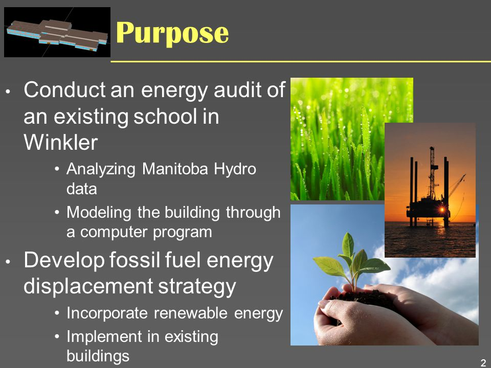 2 Purpose Conduct an energy audit of an existing school in Winkler Analyzing Manitoba Hydro data Modeling the building through a computer program Deve