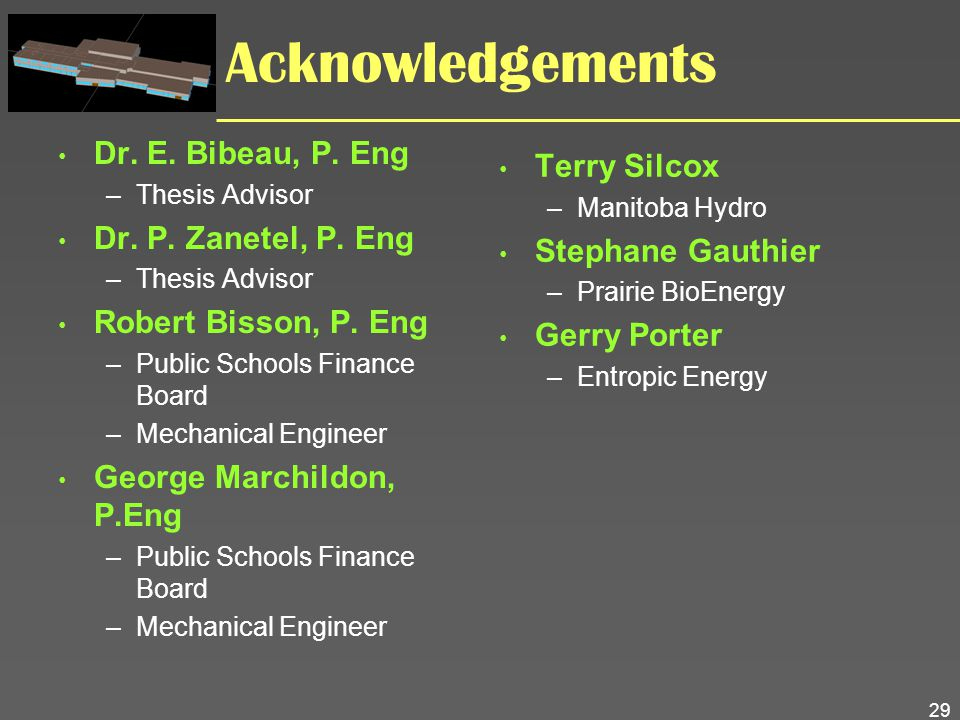 29 Acknowledgements Dr. E. Bibeau, P. Eng –Thesis Advisor Dr. P. Zanetel, P. Eng –Thesis Advisor Robert Bisson, P. Eng –Public Schools Finance Board –