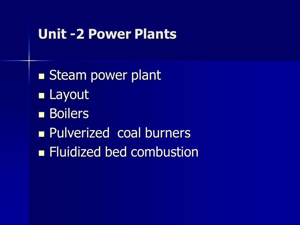 Unit -2 Power Plants Steam power plant Steam power plant Layout Layout Boilers Boilers Pulverized coal burners Pulverized coal burners Fluidized bed c