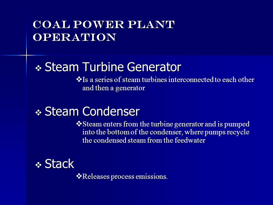 Coal Power Plant Operation Steam Turbine Generator Steam Turbine Generator Is a series of steam turbines interconnected to each other and then a gener