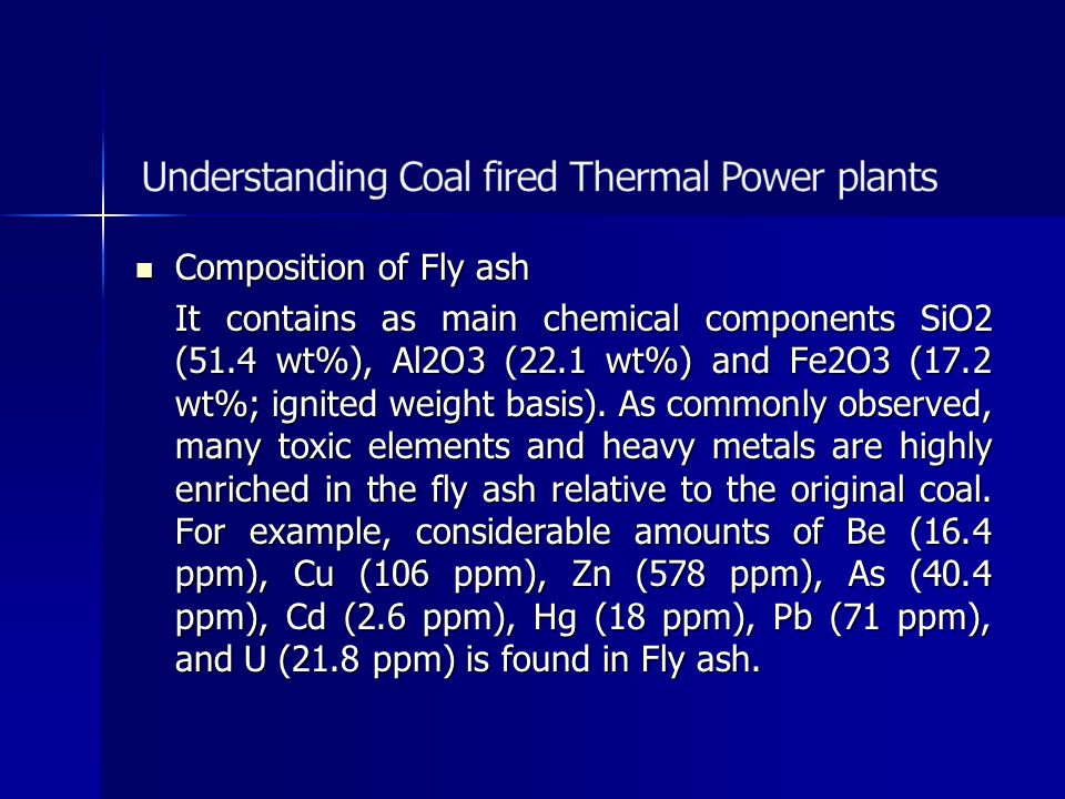 Composition of Fly ash Composition of Fly ash It contains as main chemical components SiO2 (51.4 wt%), Al2O3 (22.1 wt%) and Fe2O3 (17.2 wt%; ignited w