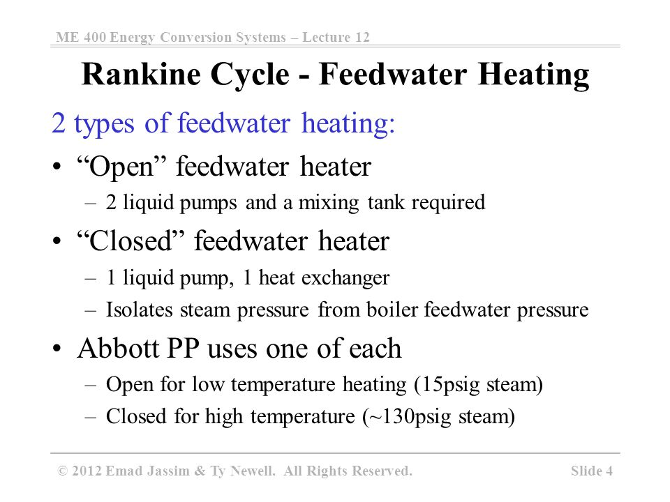 ME 400 Energy Conversion Systems – Lecture 12 Slide 4 © 2012 Emad Jassim & Ty Newell. All Rights Reserved. 2 types of feedwater heating: Open feedwate