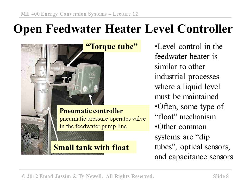 ME 400 Energy Conversion Systems – Lecture 12 Slide 8 © 2012 Emad Jassim & Ty Newell. All Rights Reserved. Open Feedwater Heater Level Controller Pneu