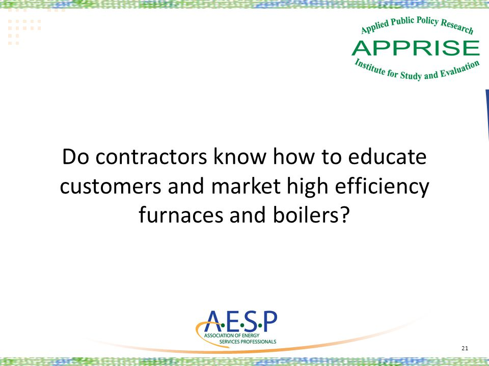 Do contractors know how to educate customers and market high efficiency furnaces and boilers? 21