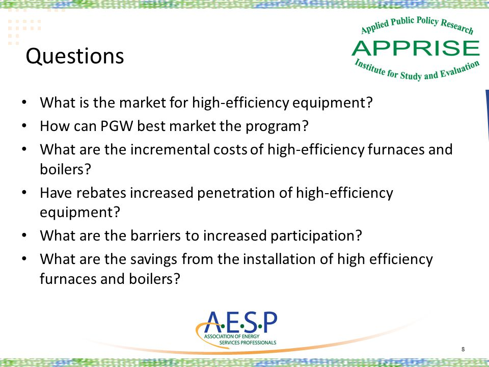 Questions What is the market for high-efficiency equipment? How can PGW best market the program? What are the incremental costs of high-efficiency fur