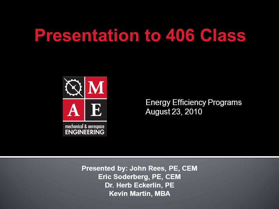 Energy Efficiency Programs August 23, 2010 Presented by: John Rees, PE, CEM Eric Soderberg, PE, CEM Dr.