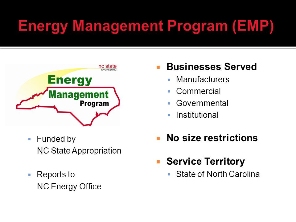 Funded by NC State Appropriation Reports to NC Energy Office Businesses Served Manufacturers Commercial Governmental Institutional No size restrictions Service Territory State of North Carolina