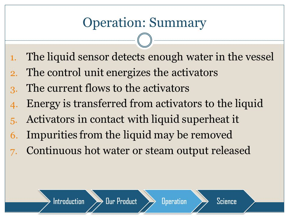 Operation: Summary 1. The liquid sensor detects enough water in the vessel 2.