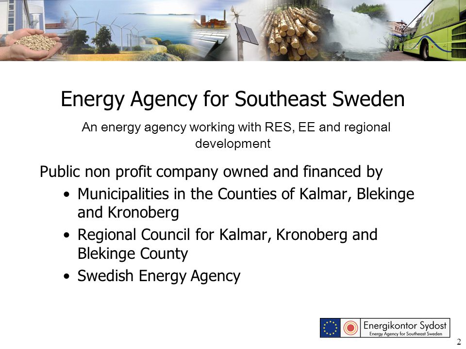 2 Energy Agency for Southeast Sweden An energy agency working with RES, EE and regional development Public non profit company owned and financed by Mu