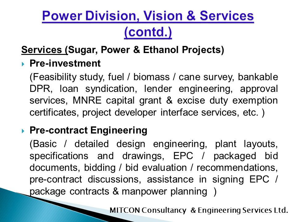 Services (Sugar, Power & Ethanol Projects) Pre-investment (Feasibility study, fuel / biomass / cane survey, bankable DPR, loan syndication, lender eng
