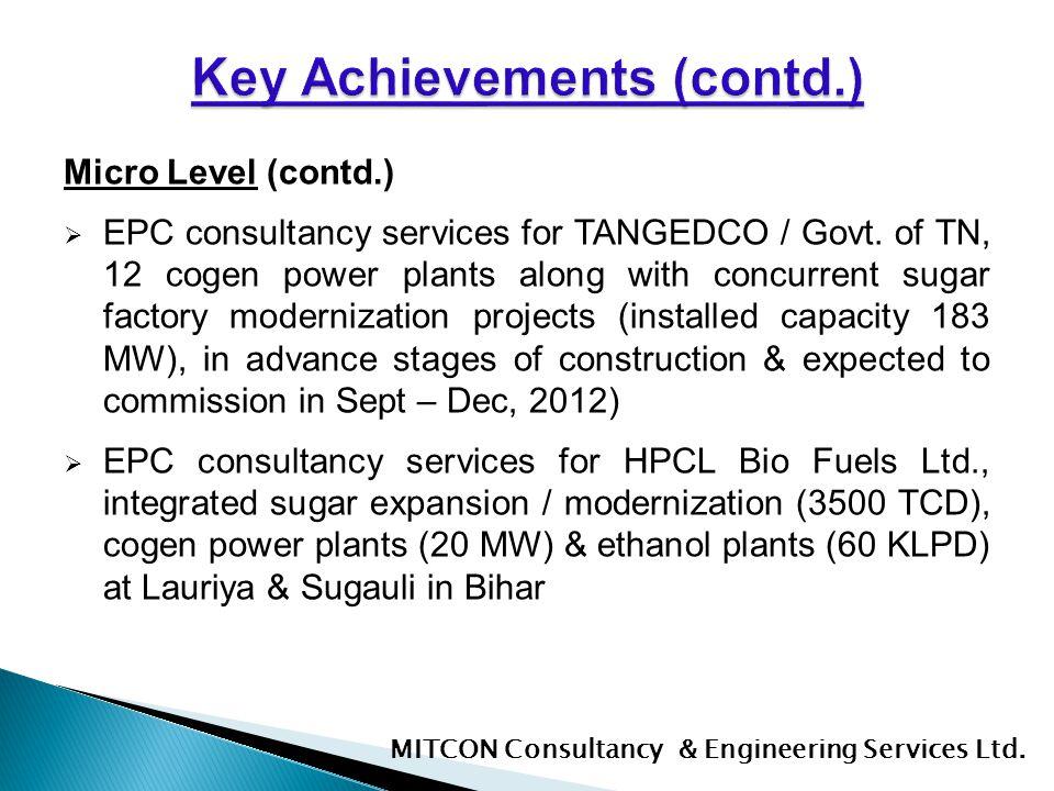 Micro Level (contd.) EPC consultancy services for TANGEDCO / Govt. of TN, 12 cogen power plants along with concurrent sugar factory modernization proj