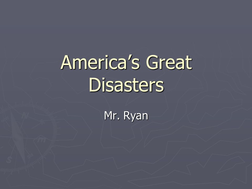 Americas Great Disasters Mr. Ryan